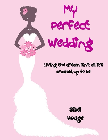 My Perfect Wedding By Sibel Hodge